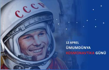 12 aprel - Ümumdünya Kosmonavtika Günüdür